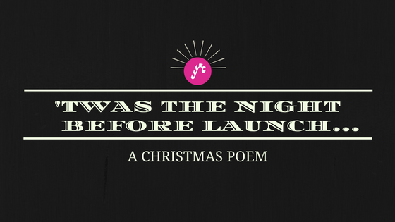 'Twas The Night Before Launch…
